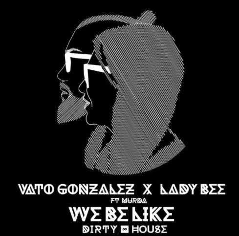 Vato Gonzalez & Lady Bee – We Be Like (ft. Murda)