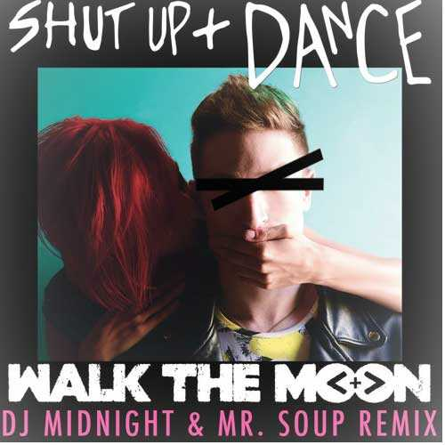 Walk the Moon – Shut Up and Dance (DJ Midnight & Mr. Soup Remix)